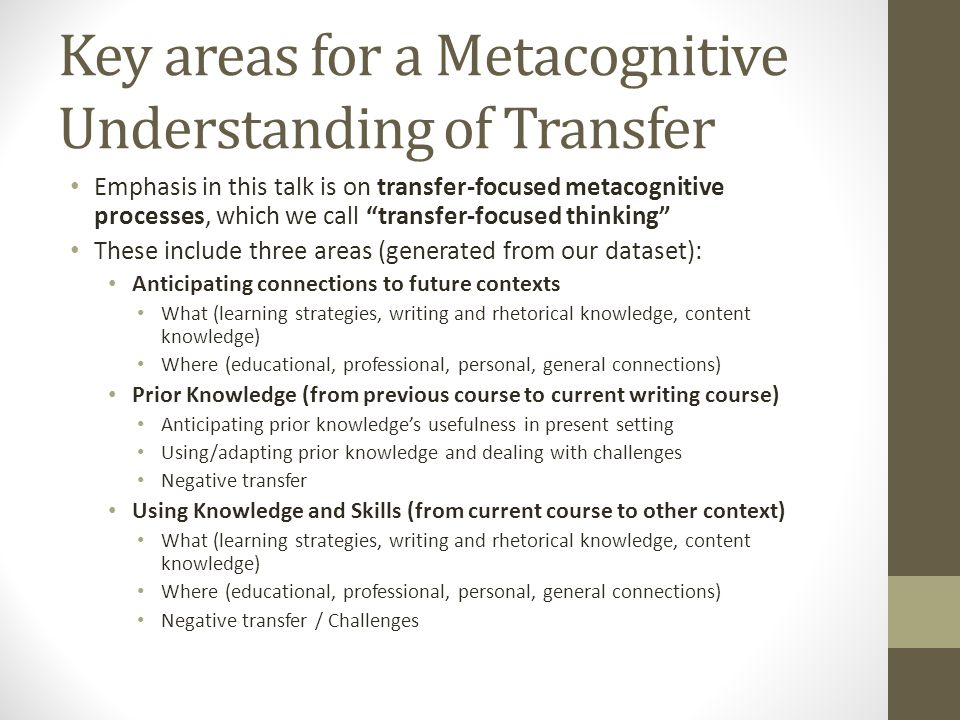 """Key areas for a Metacognitive Understanding of Transfer Emphasis in this talk is on transfer-focused metacognitive processes, which we call """"transfer-"""