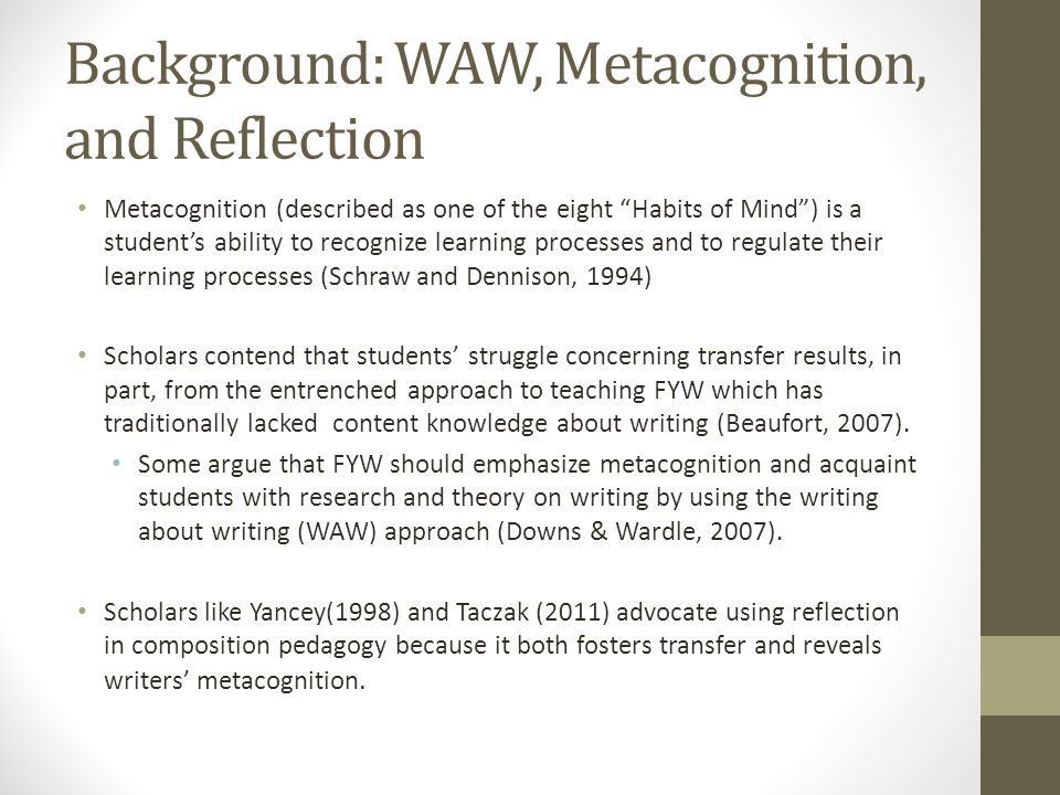 """Background: WAW, Metacognition, and Reflection Metacognition (described as one of the eight """"Habits of Mind"""") is a student's ability to recognize lear"""