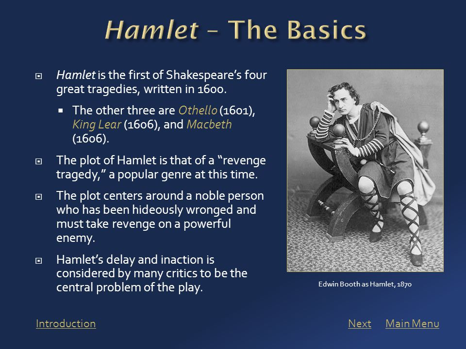  Hamlet is the first of Shakespeare's four great tragedies, written in 1600.