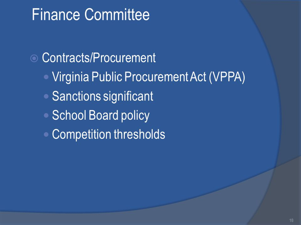 Finance Committee  Contracts/Procurement Virginia Public Procurement Act (VPPA) Sanctions significant School Board policy Competition thresholds 18