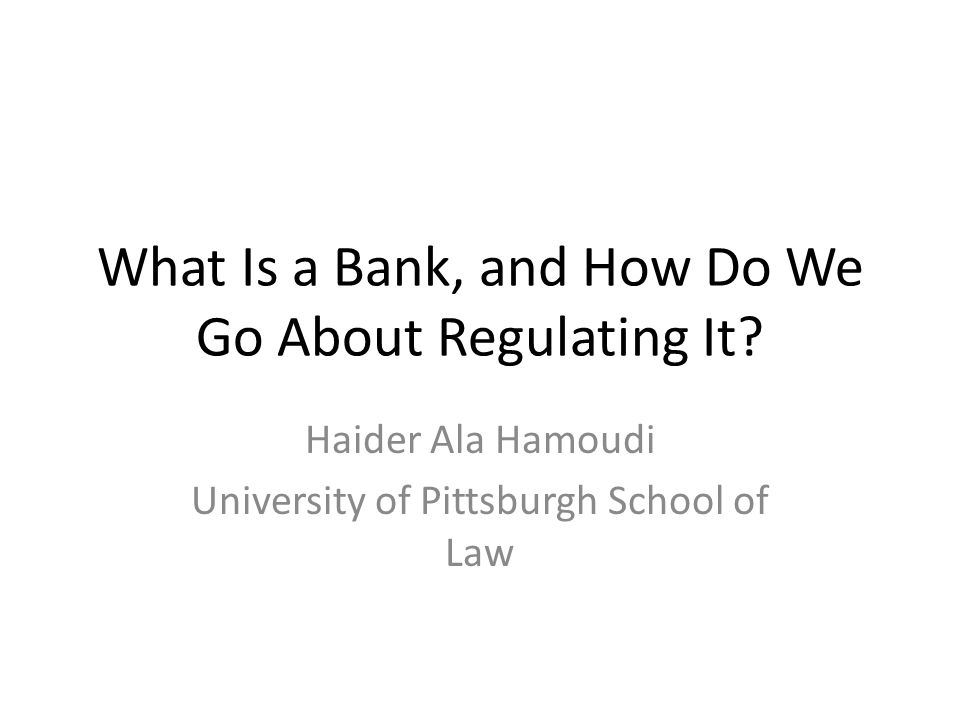 What Is a Bank, and How Do We Go About Regulating It.