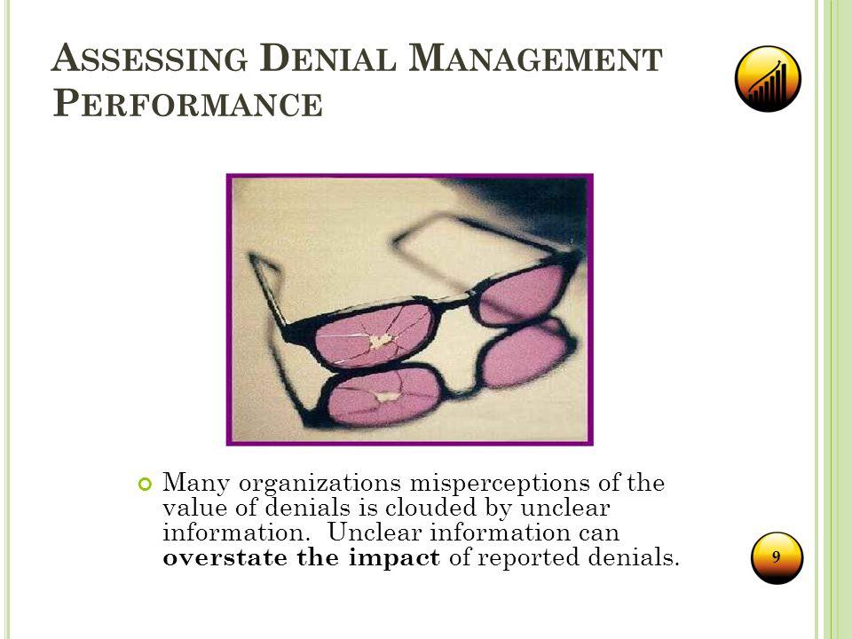 A SSESSING D ENIAL M ANAGEMENT P ERFORMANCE Develop Key Performance Indicators (KPIs) Denial KPIs are quantifiable metrics that benchmark current denial performance against desired denial performance.