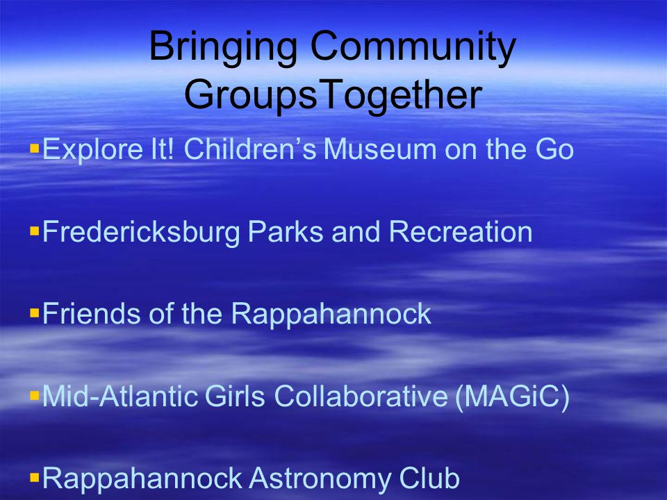 Bringing Community GroupsTogether  Explore It! Children's Museum on the Go  Fredericksburg Parks and Recreation  Friends of the Rappahannock  Mid-