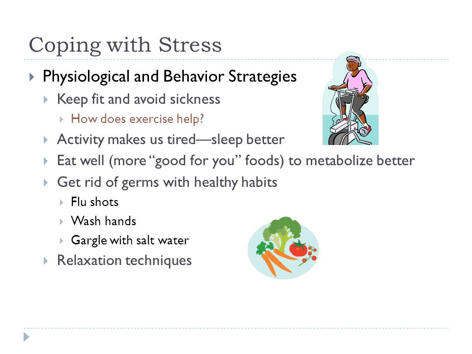 Coping with Stress  Physiological and Behavior Strategies  Keep fit and avoid sickness  How does exercise help.