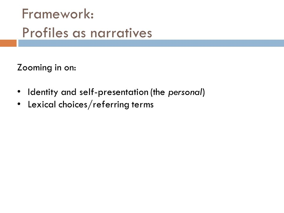 Framework: Profiles as narratives Zooming in on: Identity and self-presentation (the personal) Lexical choices/referring terms