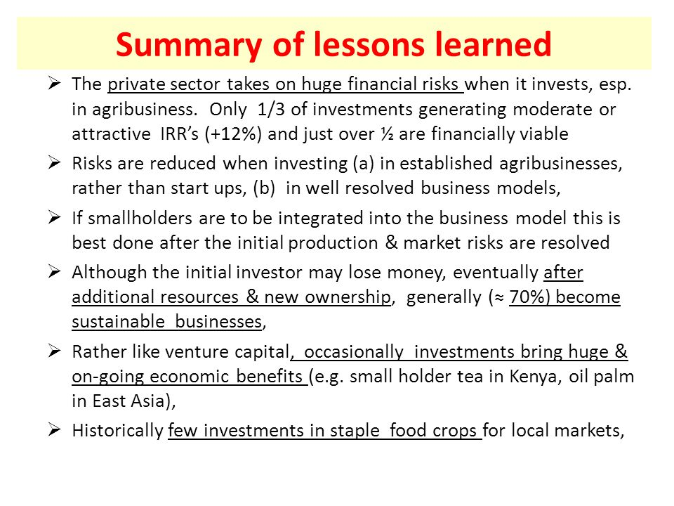 Summary of lessons learned  The private sector takes on huge financial risks when it invests, esp.