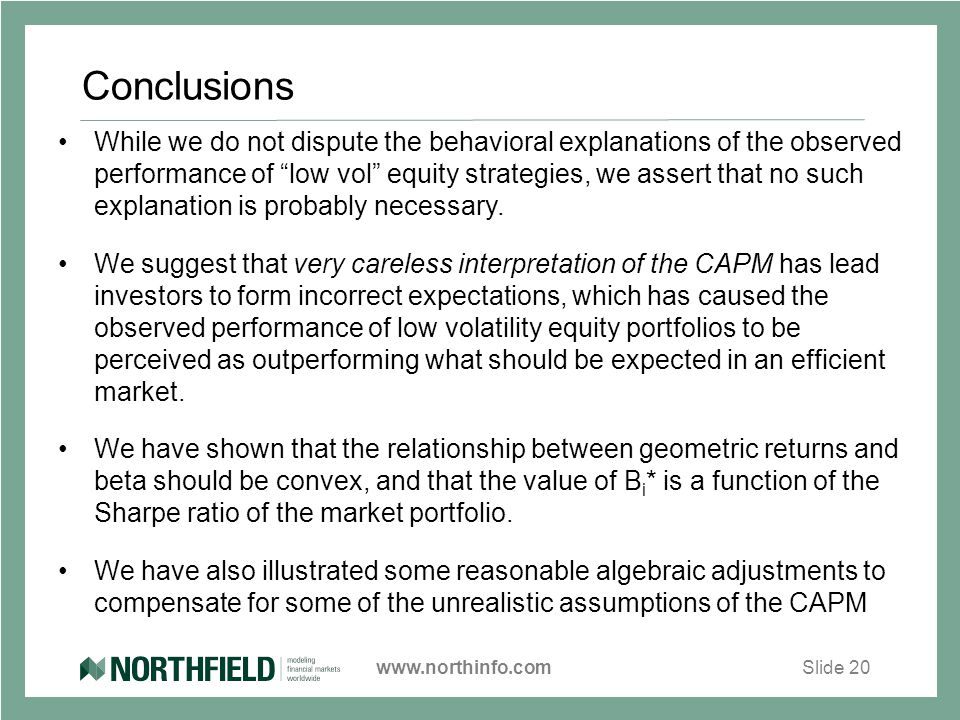 www.northinfo.comSlide 20 Conclusions While we do not dispute the behavioral explanations of the observed performance of low vol equity strategies, we assert that no such explanation is probably necessary.