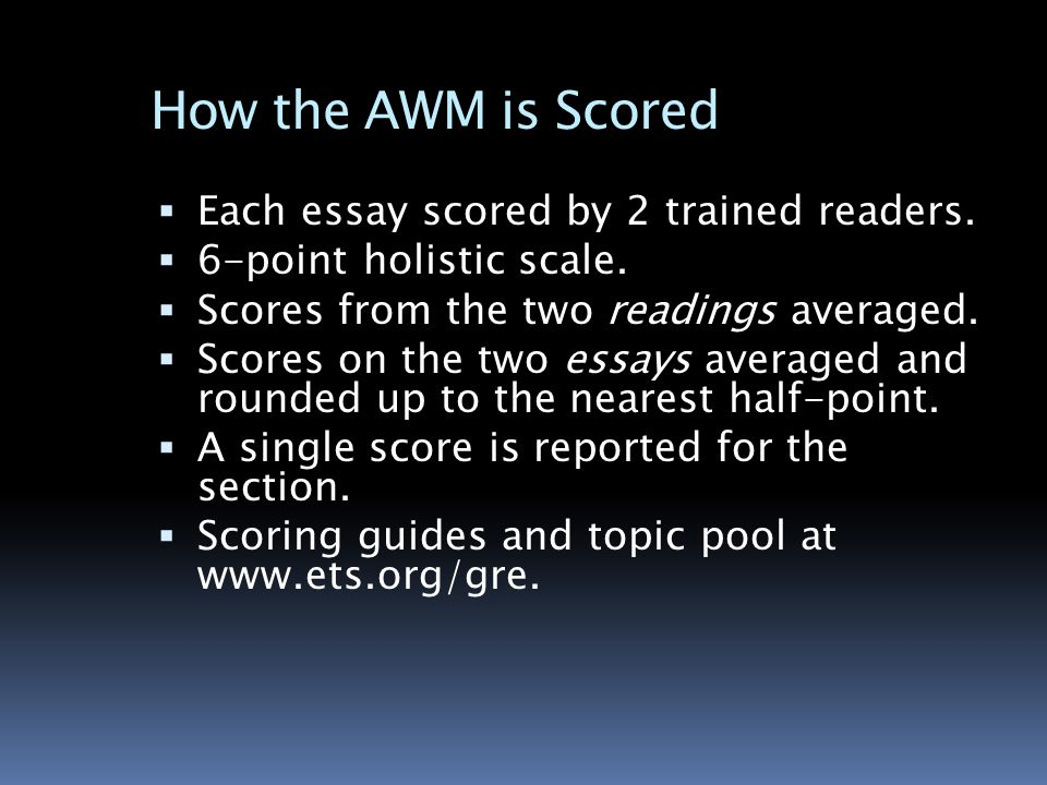 How the AWM is Scored  Each essay scored by 2 trained readers.