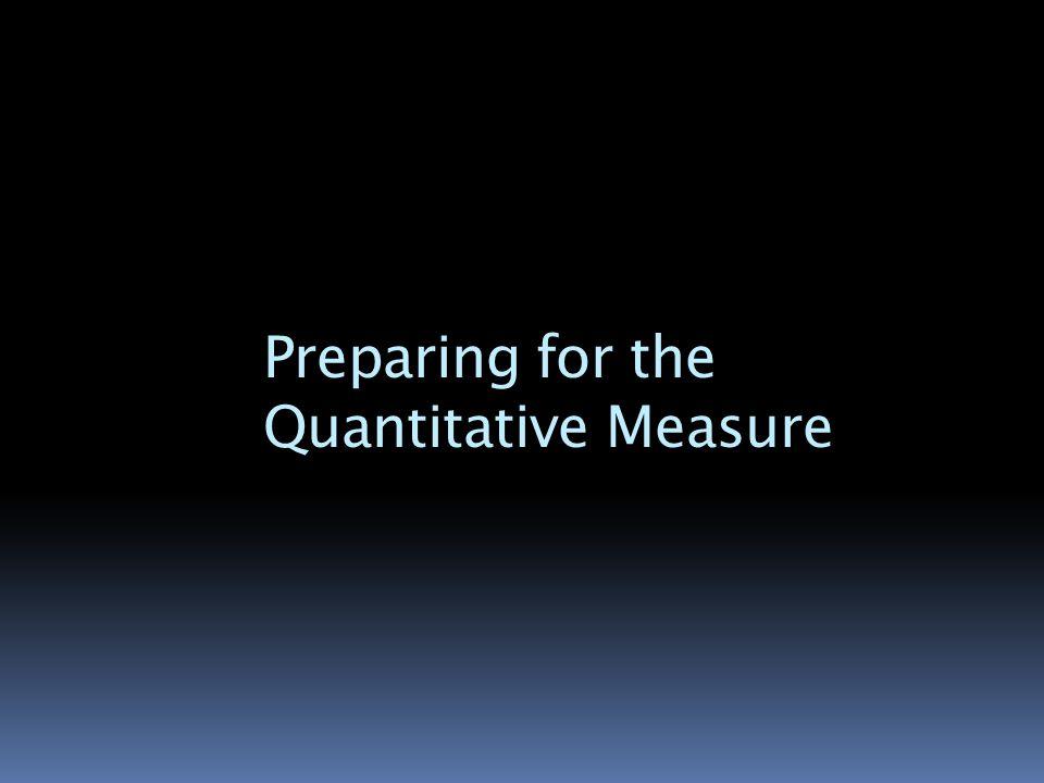 Preparing for the Quantitative Measure