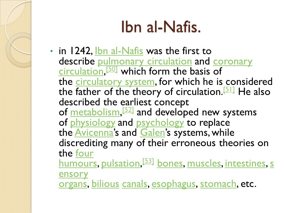 Ibn al-Nafis. in 1242, Ibn al-Nafis was the first to describe pulmonary circulation and coronary circulation, [50] which form the basis of the circula