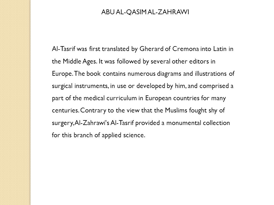 ABU AL-QASIM AL-ZAHRAWI Al-Tasrif was first translated by Gherard of Cremona into Latin in the Middle Ages. It was followed by several other editors i