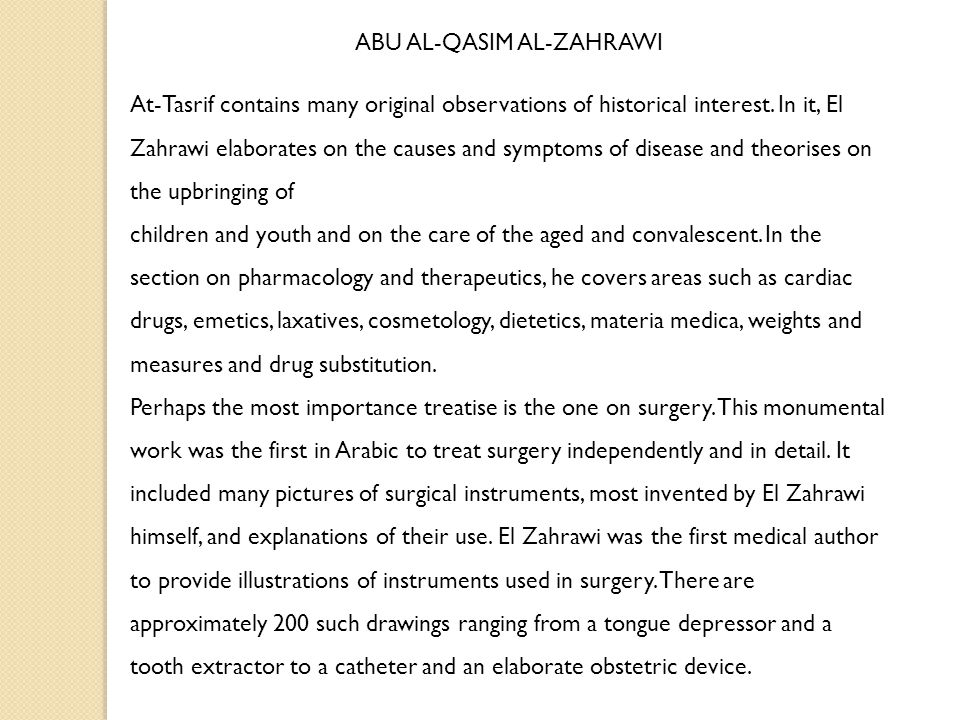 ABU AL-QASIM AL-ZAHRAWI At-Tasrif contains many original observations of historical interest. In it, El Zahrawi elaborates on the causes and symptoms