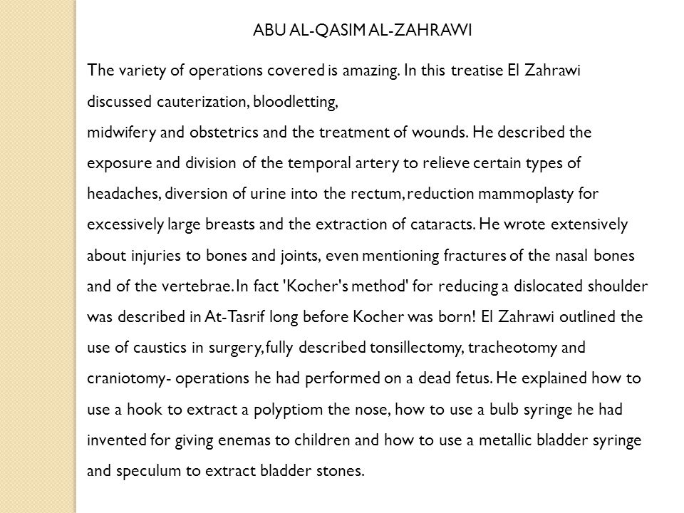 ABU AL-QASIM AL-ZAHRAWI The variety of operations covered is amazing. In this treatise El Zahrawi discussed cauterization, bloodletting, midwifery and