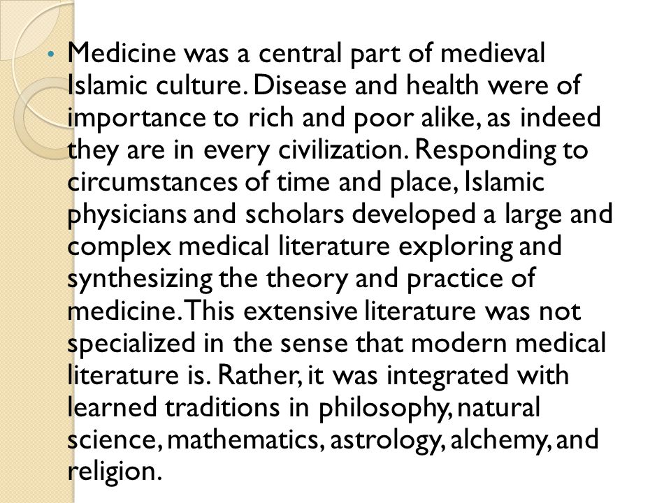 Medicine was a central part of medieval Islamic culture. Disease and health were of importance to rich and poor alike, as indeed they are in every civ