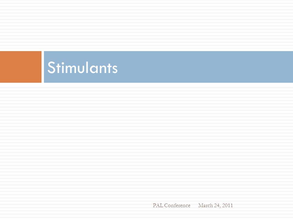 Stimulants March 24, 2011 PAL Conference