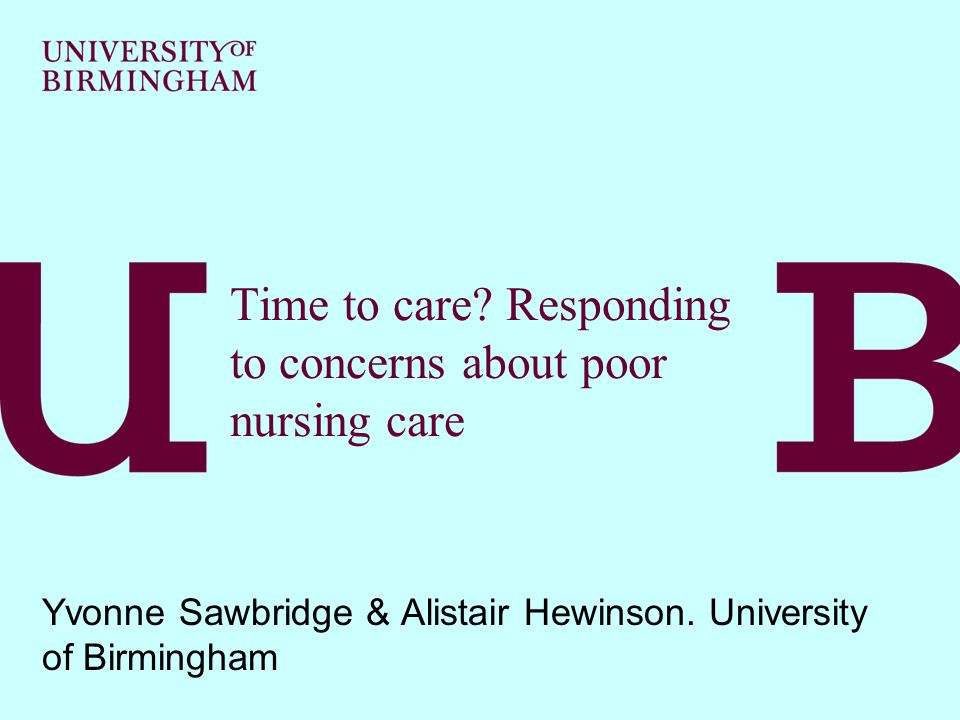 Time to care. Responding to concerns about poor nursing care Yvonne Sawbridge & Alistair Hewinson.