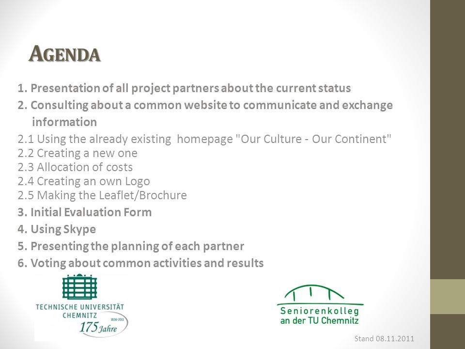 A GENDA Stand 08.11.2011 1. Presentation of all project partners about the current status 2.