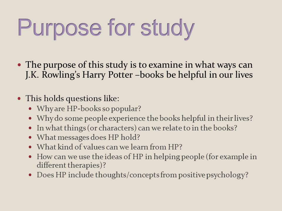 The purpose of this study is to examine in what ways can J.K. Rowling's Harry Potter –books be helpful in our lives This holds questions like: Why are