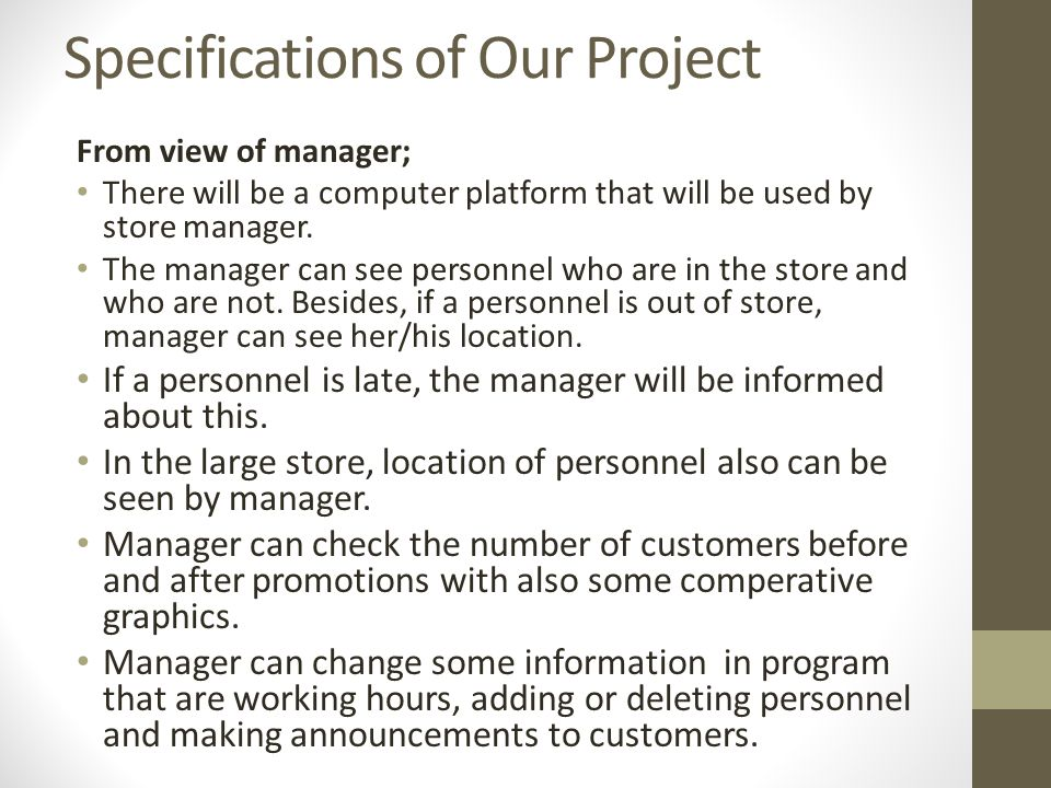 Specifications of Our Project From view of manager; There will be a computer platform that will be used by store manager.