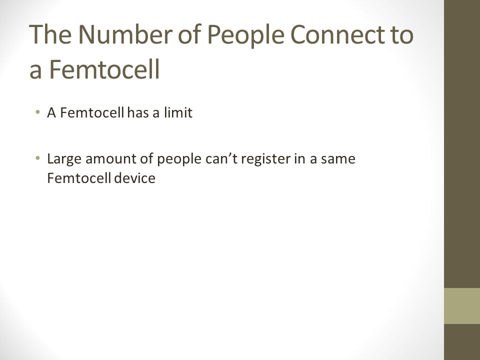The Number of People Connect to a Femtocell A Femtocell has a limit Large amount of people can't register in a same Femtocell device