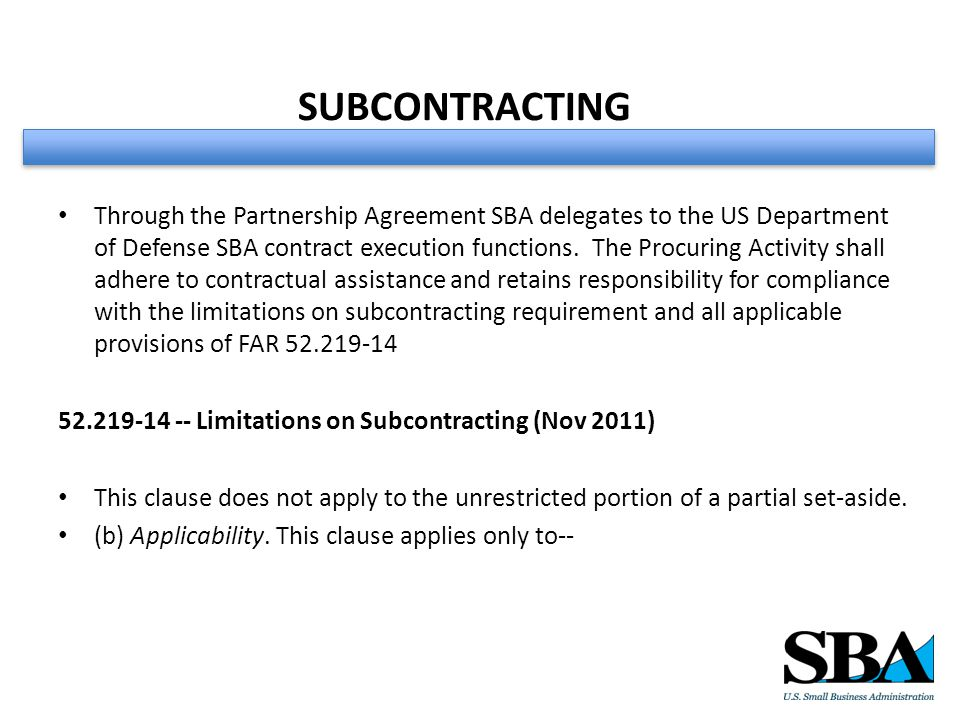 SUBCONTRACTING Through the Partnership Agreement SBA delegates to the US Department of Defense SBA contract execution functions.