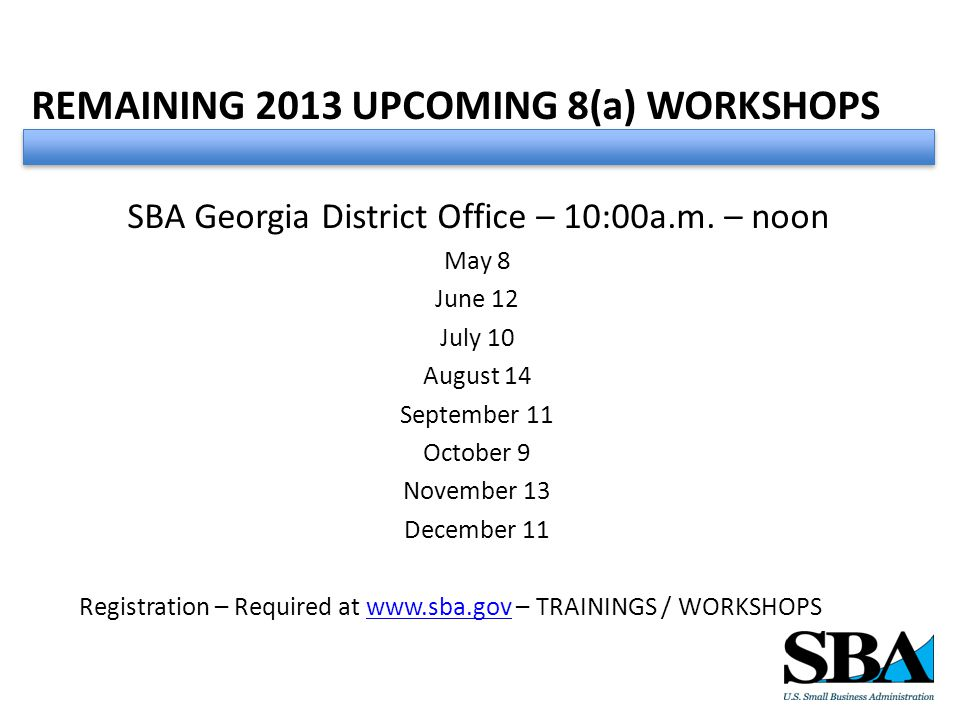 REMAINING 2013 UPCOMING 8(a) WORKSHOPS SBA Georgia District Office – 10:00a.m.