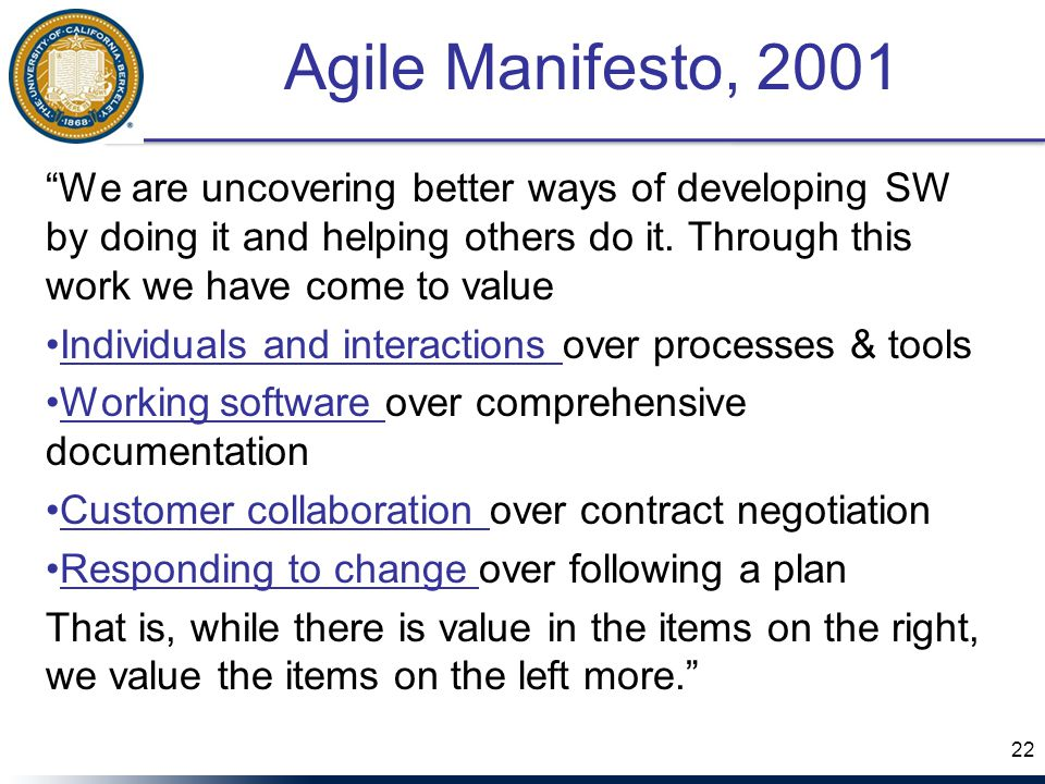 Agile Manifesto, 2001 We are uncovering better ways of developing SW by doing it and helping others do it.