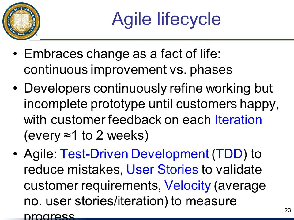 Agile lifecycle Embraces change as a fact of life: continuous improvement vs.