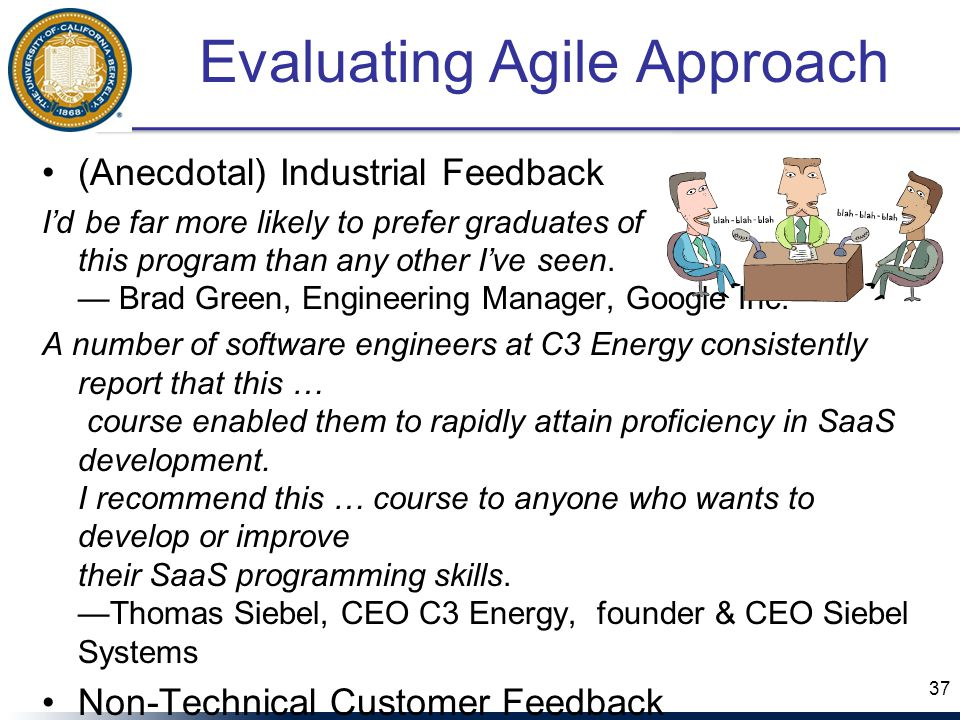 Evaluating Agile Approach (Anecdotal) Industrial Feedback I'd be far more likely to prefer graduates of this program than any other I've seen.