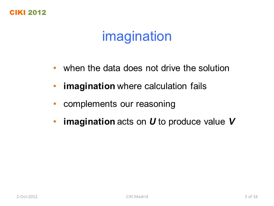 imagination when the data does not drive the solution imagination where calculation fails complements our reasoning imagination acts on U to produce v