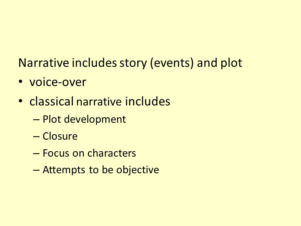 Narrative includes story (events) and plot voice-over classical narrative includes – Plot development – Closure – Focus on characters – Attempts to be