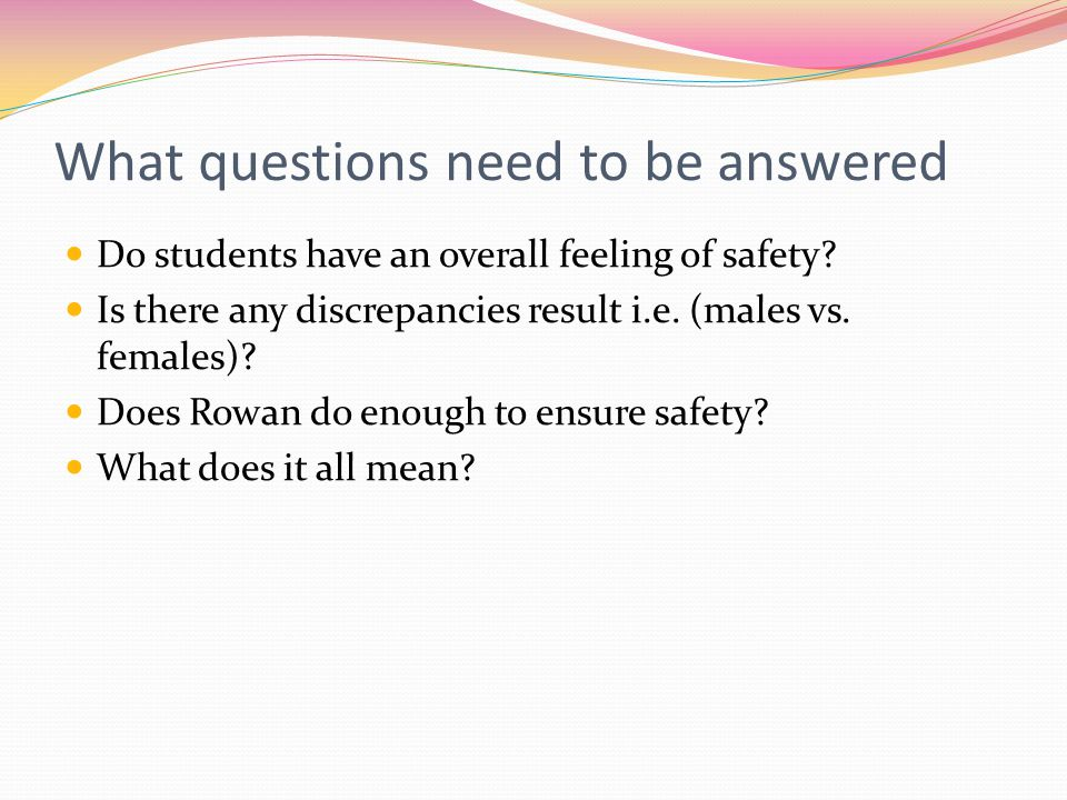 What questions need to be answered Do students have an overall feeling of safety.