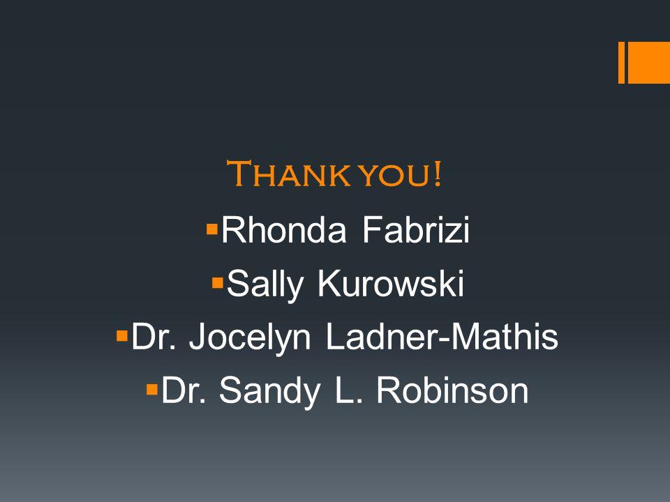Thank you!  Rhonda Fabrizi  Sally Kurowski  Dr. Jocelyn Ladner-Mathis  Dr. Sandy L. Robinson