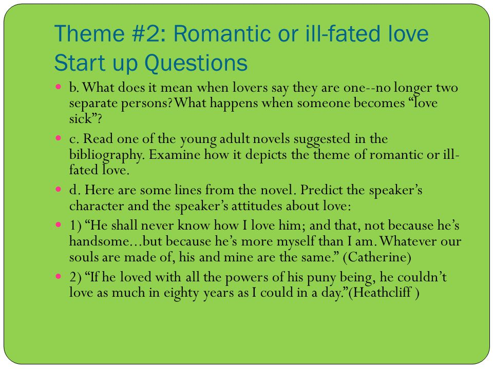 Theme #2: Romantic or ill-fated love Start up Questions b.