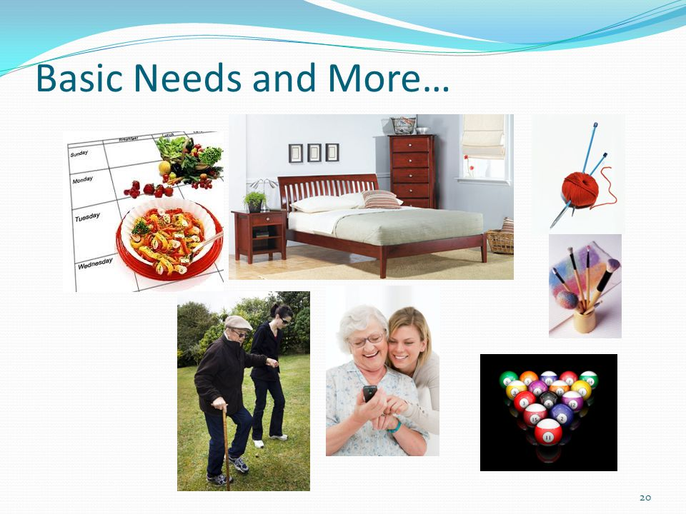 Basic Needs and More… 20