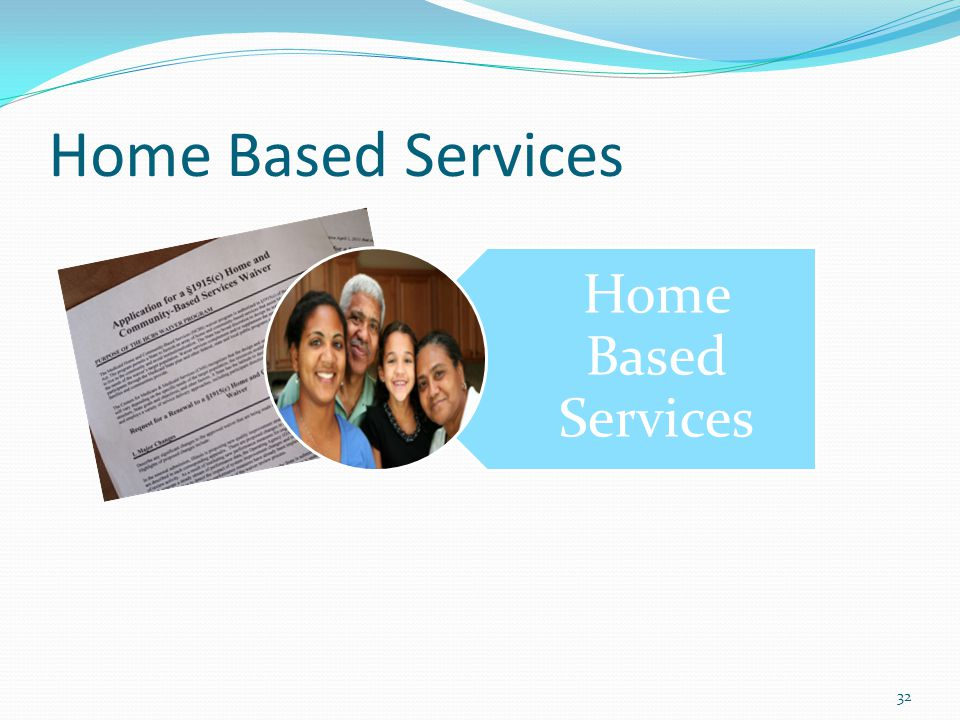 Home Based Services 32 Home Based Services