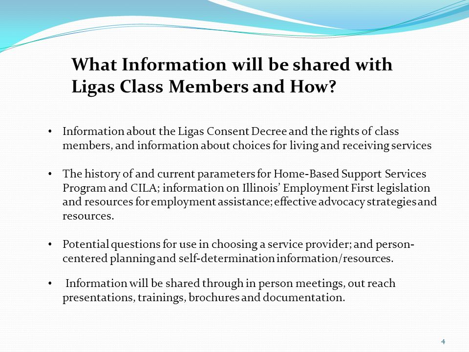 4 What Information will be shared with Ligas Class Members and How? Information will be shared through in person meetings, out reach presentations, tr