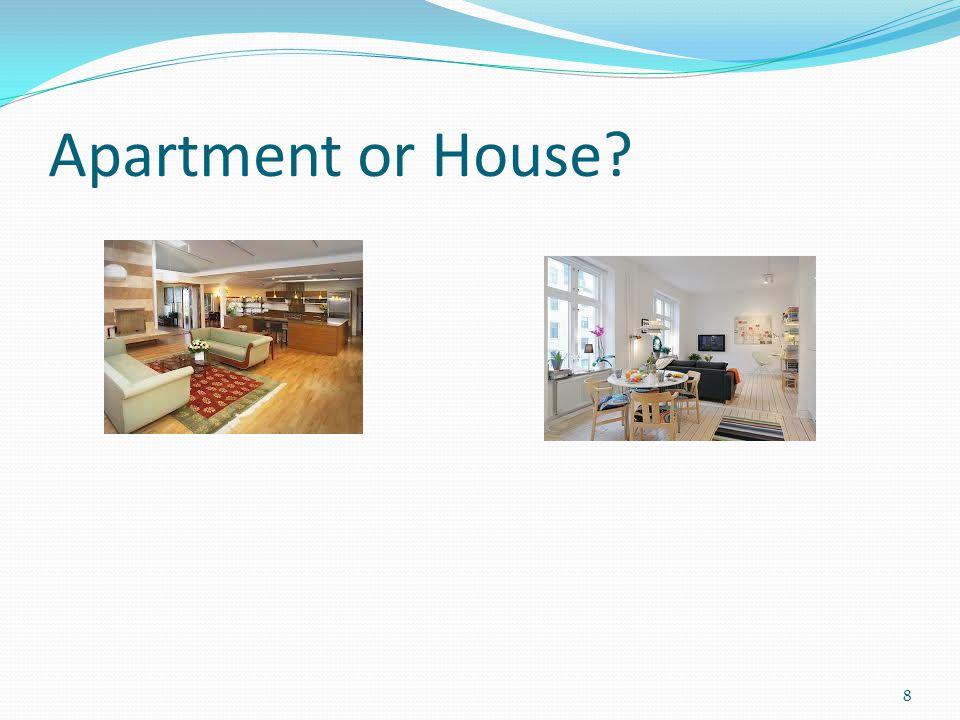 Apartment or House 8