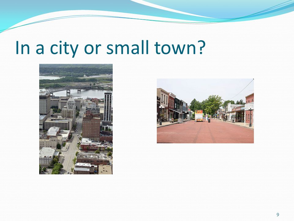 In a city or small town 9