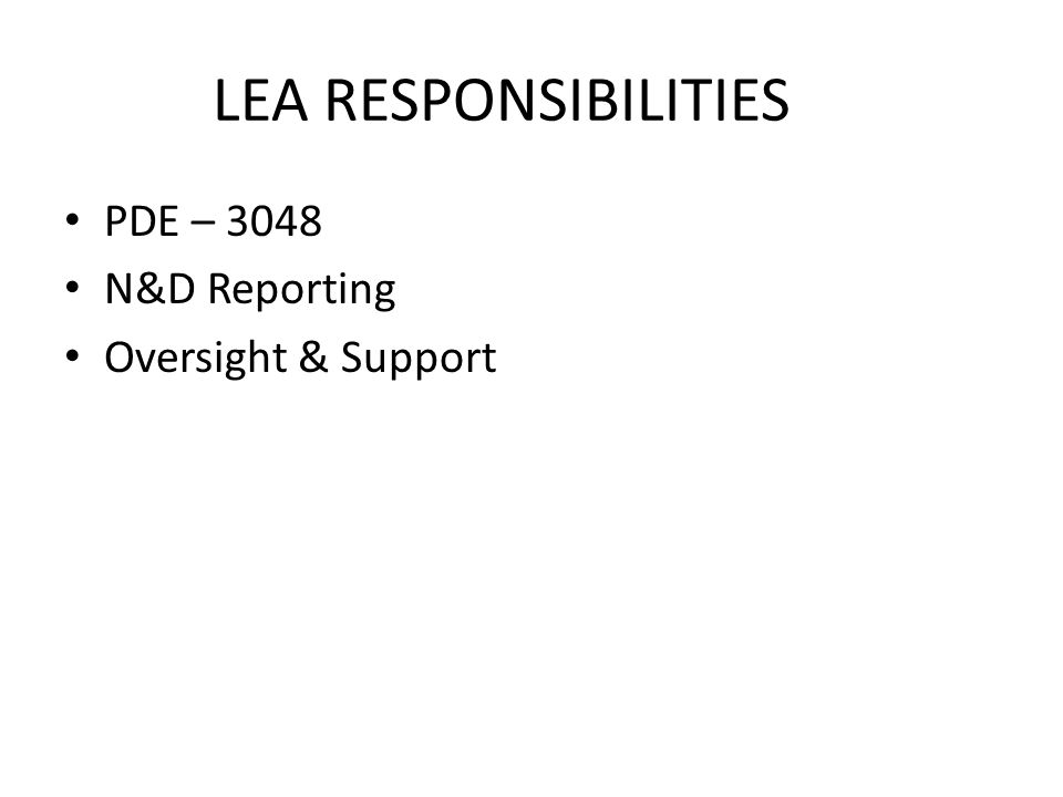 LEA RESPONSIBILITIES PDE – 3048 N&D Reporting Oversight & Support