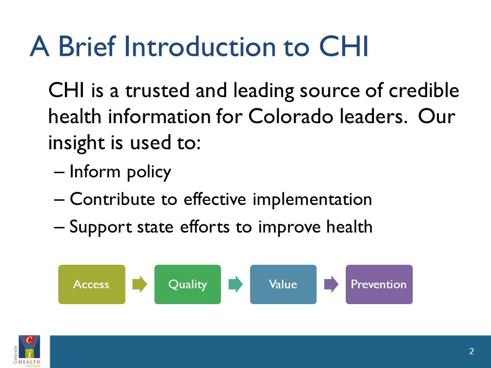 A Brief Introduction to CHI CHI is a trusted and leading source of credible health information for Colorado leaders.