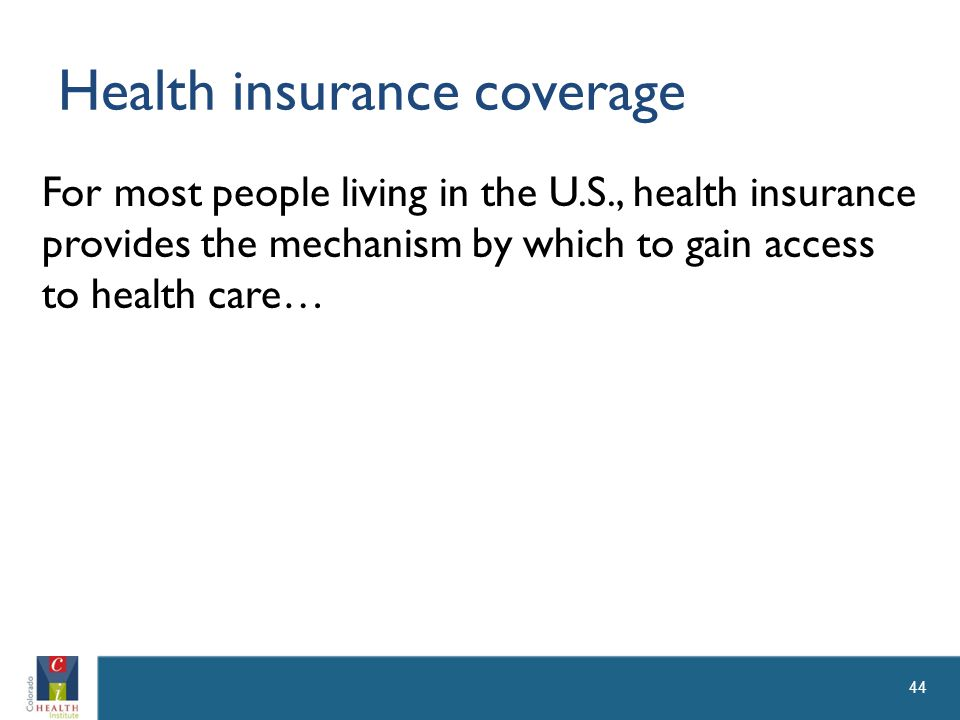 Health insurance coverage For most people living in the U.S., health insurance provides the mechanism by which to gain access to health care… 44