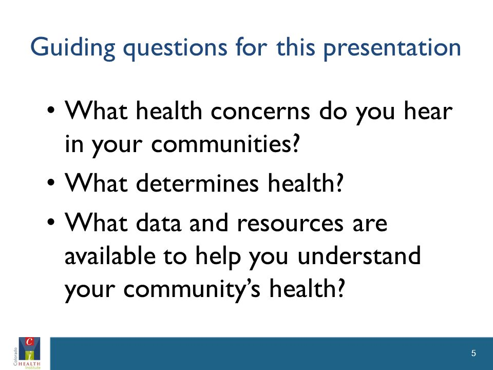 Guiding questions for this presentation What health concerns do you hear in your communities.