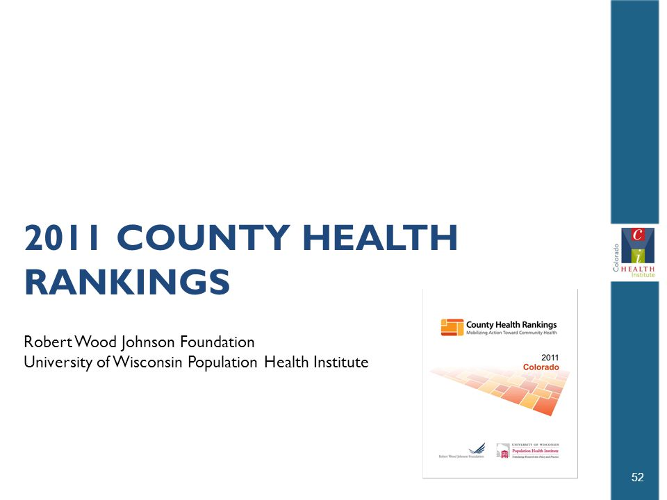2011 COUNTY HEALTH RANKINGS 52 Robert Wood Johnson Foundation University of Wisconsin Population Health Institute