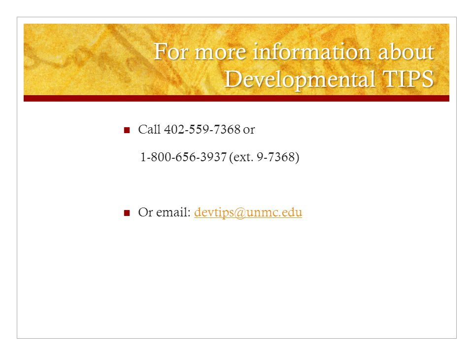 For more information about Developmental TIPS Call 402-559-7368 or 1-800-656-3937 (ext.