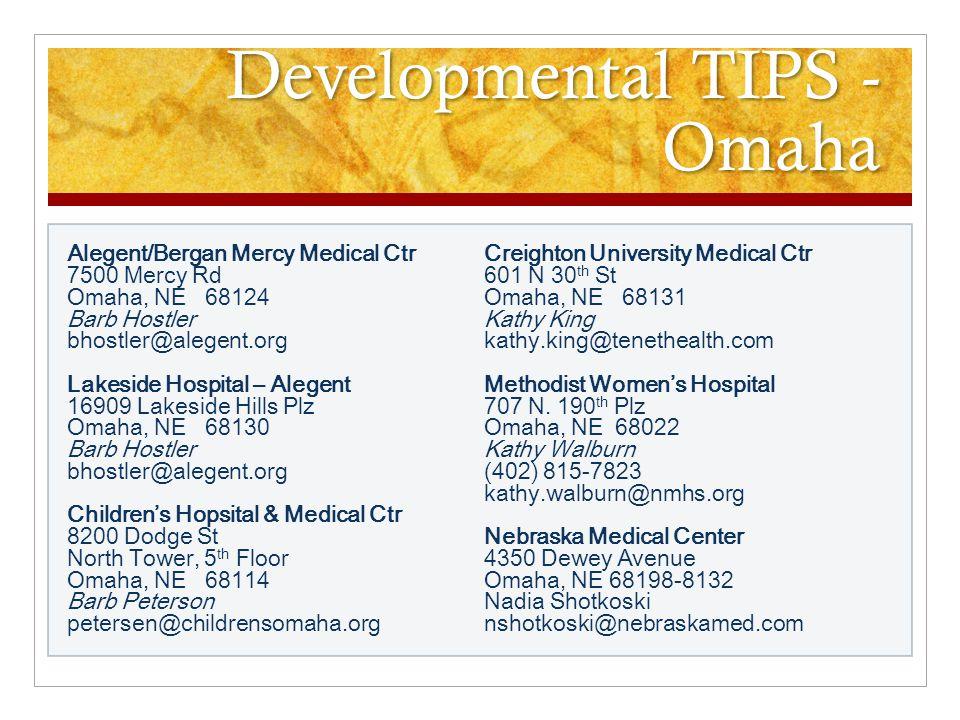 Developmental TIPS - Lincoln Bryan LGH Medical Center 1600 S 48 th St Lincoln, NE 68506-1299 Danielle Swanson Danielle.swanson@bryanlgh.orgDanielle.swanson@bryanlgh.org Dee Murman dee.murman@bryanlgh.orgdee.murman@bryanlgh.org St.