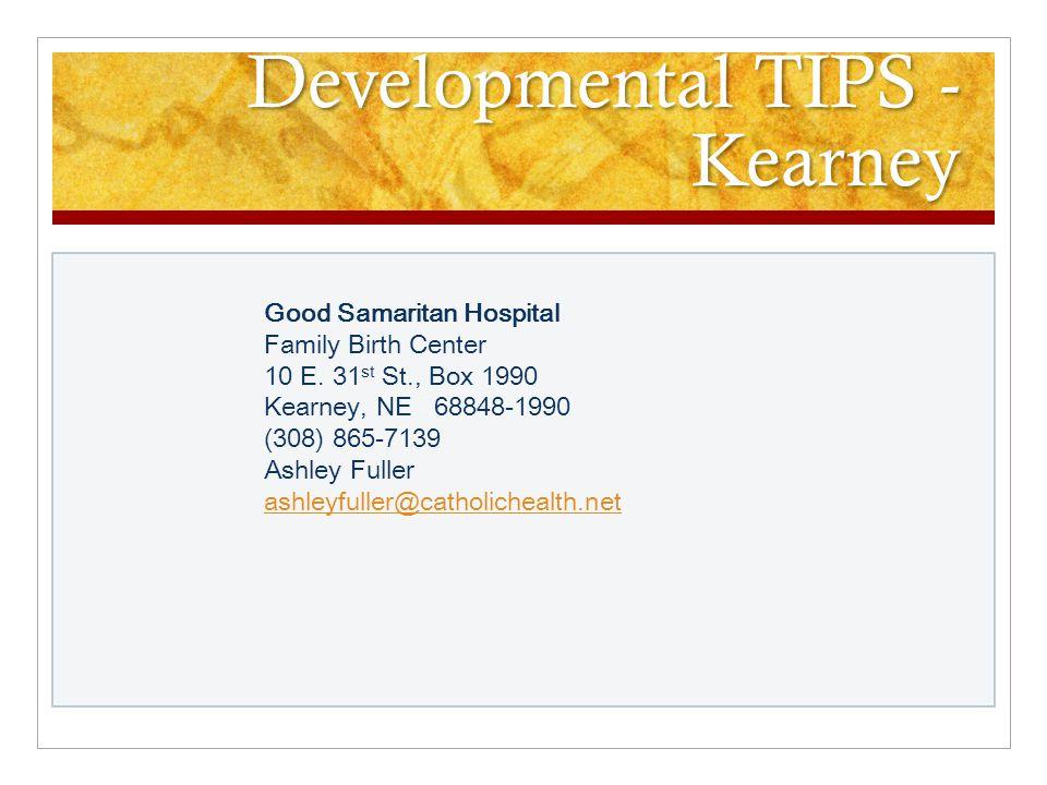 Developmental TIPS - Scottsbluff Regional West Medical Center 4021 Ave B Scottsbluff, NE 69361-4695 Wendy Neumann-Husted, SW 4021 Avenue B Scottsbluff, NE 69361 Hustedw@rwmc.net