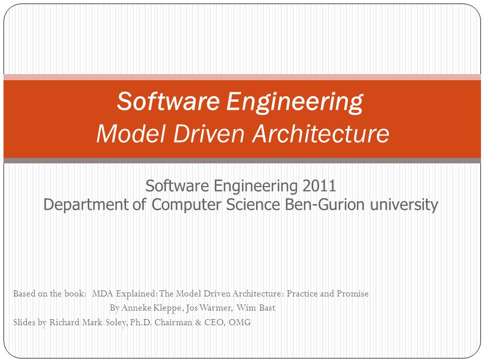 Software Engineering Model Driven Architecture Software Engineering 2011 Department of Computer Science Ben-Gurion university Based on the book: MDA E