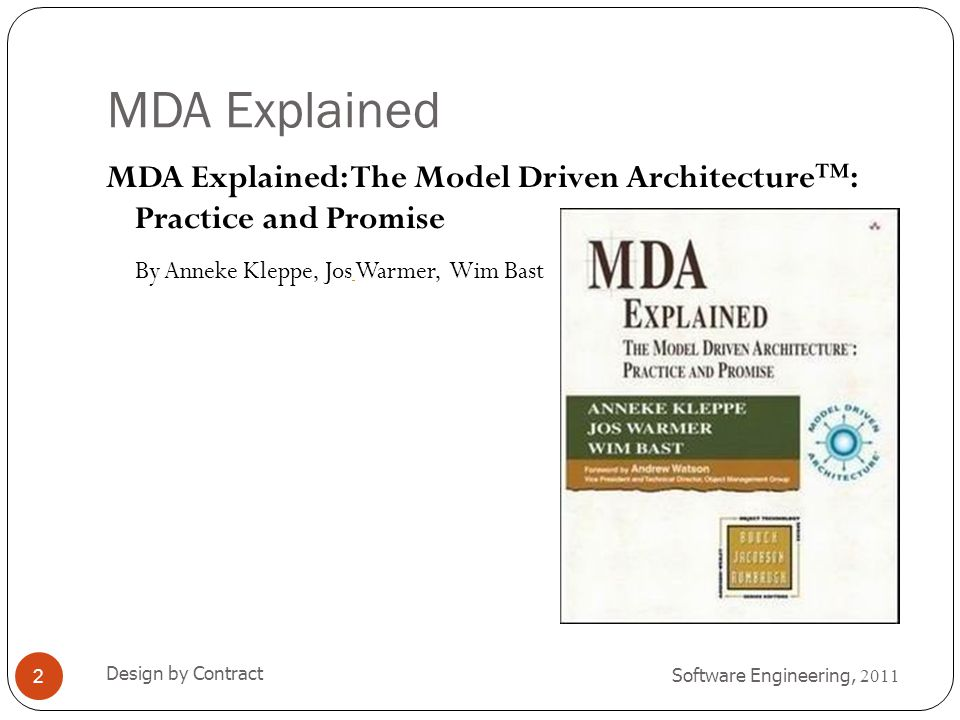 Platform Independent and Platform Specific Models Software Engineering, 2011 Design by Contract 13 The MDA standard (OMG) defines the terms PIM -Platform Independent Model PSM - Platform Specific Model A model is always either a PIM or a PSM.