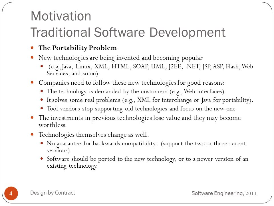 Motivation Traditional Software Development Software Engineering, 2011 Design by Contract 4 The Portability Problem New technologies are being invente